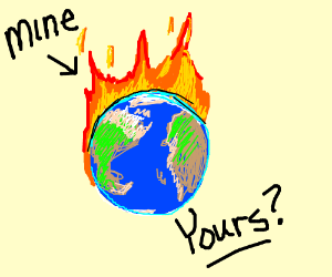 My world's on fire, how about yours?