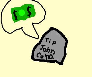 Dead John Cena still want money for potatoes