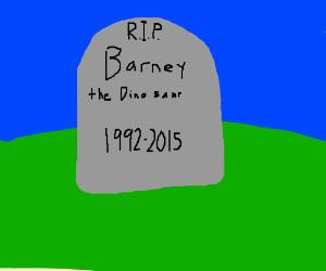 Barney is dead RIP