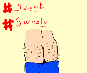 #Swiggity #Swooty, that's a hairy booty