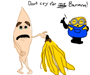 Don't cry for me, banana