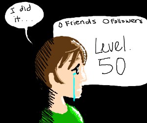 Lonely man reaches Level 50 and is sad.