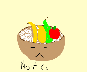 Brown bowl of rice and fruit says NOT GO!
