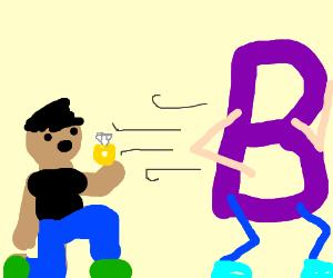 Proposing to B, running away