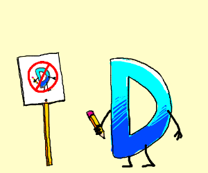 No Letter D's with Pencils allowed!