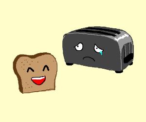 Toast is happy; toaster is sad.