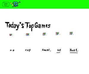 No top games today. Nope. Just go home.