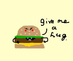 Evil Hamburger wants a hug