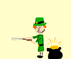 """I'll murder anyone who steals me pot o' gold"""