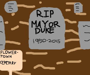 R.I.P Mayor Duke of Flowertown