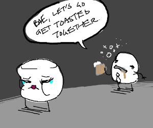 MrsMarshmallow is sad of MrMallows drinking