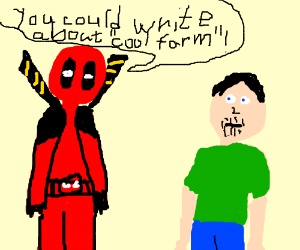 deadpool says you could write about cool farm
