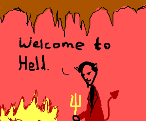 Satan welcomes you to Hell.