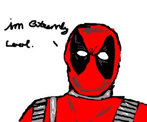 Deadpool is an egotist