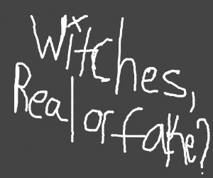 Witches, Real or Fake?