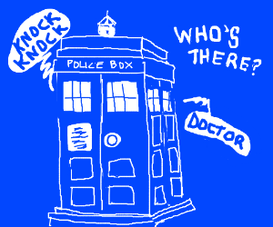 """""""Knock knock."""" """"Who's there?"""" """"Doctor."""""""