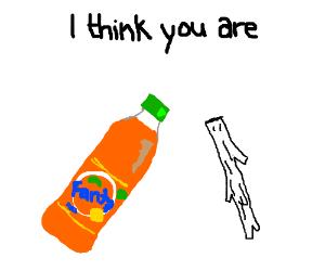 you are fanta...stick !