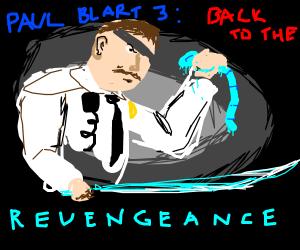 Paul Blart 3: Back to The Revengeance