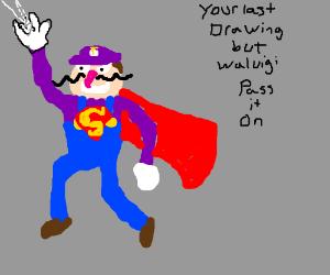 Your last drawing but waluigi PIO