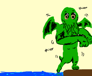 The water is too cold for Cthulu's little feet