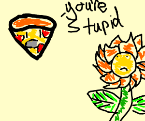 Pizza slice hurts sunflowers feelings.
