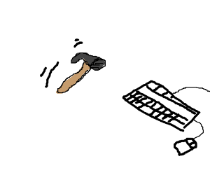 Throwing a hammer at a computer keyboard