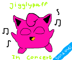 Jigglypuff singing concert: SOLD OUT!