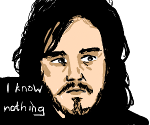 Jon Snow agrees that he knows nothing