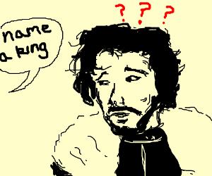 You know no king, Jon Snow