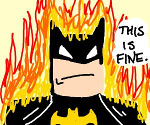 batman on fire cuz he's batman