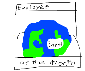 planet earth is employee of the month