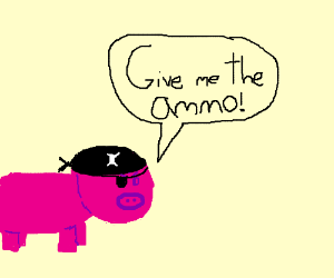 The pirate pig protests wants for ammo