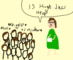 "Is ""Hugh Jass"" here today?"