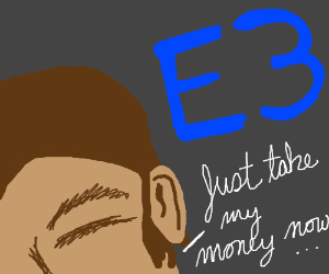 E3... Oh E3! Why do you do these things to me!
