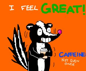 Caffeine, not even once.