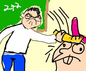 Your math teacher won't stop badgering you