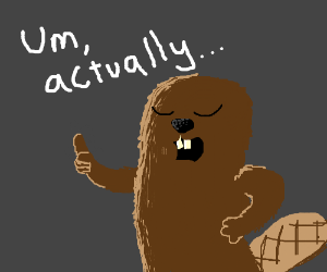 The beaver does not believe you