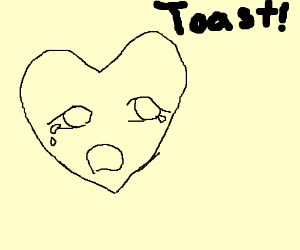 heart cries because it can't find toast