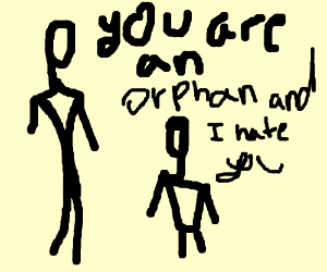 Just Thought You Should Know You're an Orphan
