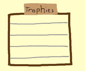 This Is Where Id Put My TrophyIF I HAD ONE