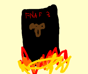 Fnaf 3 - I hope you die in a fire! - Drawception