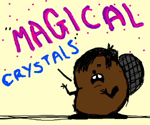 Emo beaver screams magical crystals