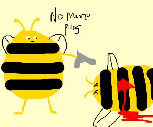 Bee has had enough BEE puns