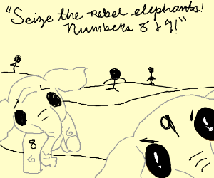 Seize the rebel elephants, numbers 8 and 9!