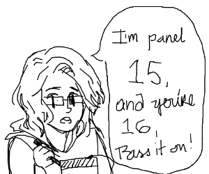 you are panel 15, pass it on to possible 16! :D