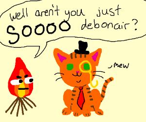 Mr Fancy Kitten approaches sarcastic fire