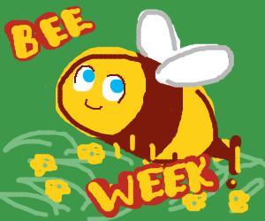 Bee Week! (What is bee week!)