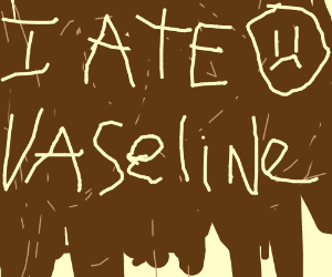 This Is What Happens When You Eat Vaseline Drawception