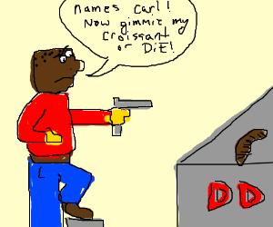 Carl demands his Croissant at gunpoint