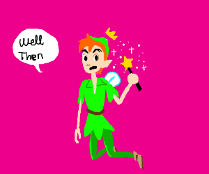 "peter pan is now a fairy (says ""well then"")"